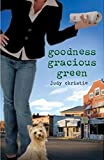 img - for Goodness Gracious Green: Gone to Green Series - Book 2 book / textbook / text book