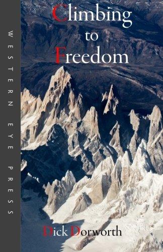 Climbing to Freedom: Climbs, Climbers & the Climbing Life