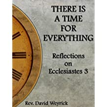 There Is A Time for Everything: Reflections on Ecclesiastes 3