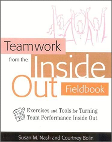 Teamwork from the Inside Out Fieldbook: Exercises and Tools for Turning Team Performance Inside Out by Susan Nash (2002-12-30)