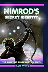 Nimrod's Secret Identity: The Greatest Conspiracy On Earth (Strongholds & False Beliefs) (Volume 6) Paperback