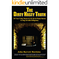The Dirty Nasty Truth: 18 True Crime Stories & 10 Life In Prison Stories to Stop Juvenile Delinquency