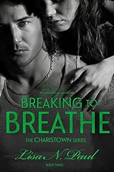Breaking To Breathe (The Charistown Series Book 3) by [Paul, Lisa N.]