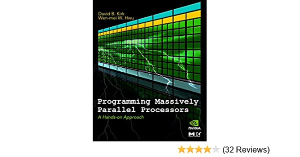 Programming massively parallel processors a hands on approach programming massively parallel processors a hands on approach david b kirk wen mei w hwu 9780123814722 amazon books fandeluxe Choice Image