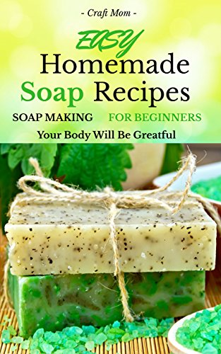 Easy Homemade Soap Recipes - (FREE BONUS BOOK INCLUDED): Soap Making For  Beginners Your Body Will Be Grateful (hand soap,how to make soap and  homemade