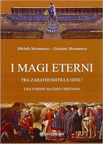 I magi eterni. Tra Zarathushtra e Gesù. Una visione mazdeo-cristiana