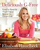 Deliciously G-Free: Food So Flavorful They'll Never Believe It's Gluten-Free by Elisabeth Hasselbeck (2012-01-03)