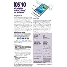 iOS 10 Introduction Quick Reference Guide for iPad, iPhone, and iPod touch (Cheat Sheet of Instructions, Tips & Shortcuts - Laminated Guide)