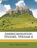Americanization Studies, Allen Tibbals Burns, 1175867497