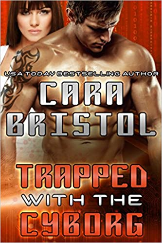 Trapped With The Cyborg by Cara Bristol