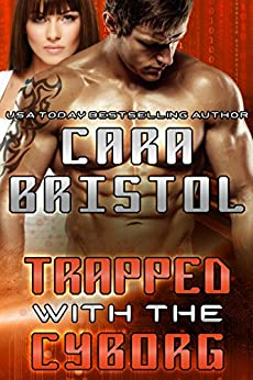 Trapped with the Cyborg (Cy-Ops Sci-fi Romance Book 4) by [Bristol, Cara]