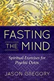 img - for Fasting the Mind: Spiritual Exercises for Psychic Detox book / textbook / text book