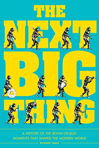 Next Big Thing: A History of the Boom-or-Bust Moments That Shaped the Modern World