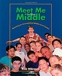 Meet Me in the Middle: Becoming an Accomplished Middle Level Teacher by Rick Wormeli (2001-09-05)