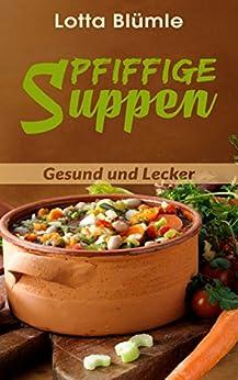 suppen pfiffige suppen rezepte suppen eint pfe gesund vegetarisch german. Black Bedroom Furniture Sets. Home Design Ideas