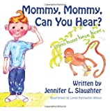 Mommy, Mommy, Can You Hear?, Jennifer Slaughter, 1493646265
