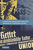 img - for Christian Democracy and the Origins of European Union (New Studies in European History) by Wolfram Kaiser (2011-03-03) book / textbook / text book