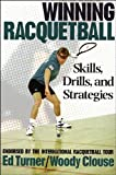 Winning Racquetball: Skills, Drills, and Strategies by Ed Turner (1995-10-11)