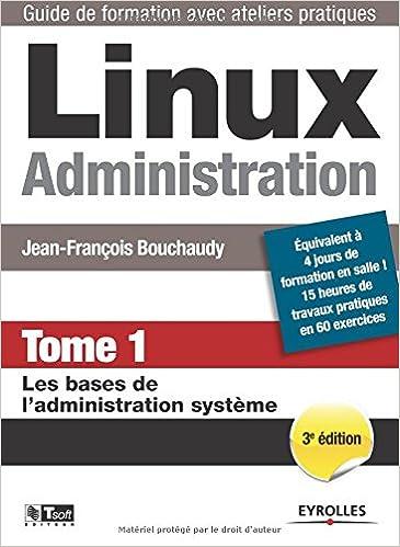 Linux Administration, Tome 1: Les bases de l'administration système - Jean-Fraçois Bouchaudy sur Bookys