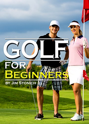 Golf For Beginners: Learn How to Play Golf, the Rules of Golf, and Other Golf Tips for Beginners