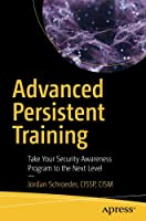 Advanced Persistent Training: Take Your Security Awareness Program to the Next Level Front Cover