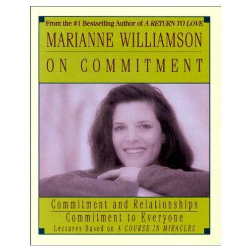 Marianne Williamson on Commitment: Commitment and Relationships/Commitment to Everyone (Lectures Based on a Course in Miracles)