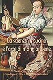 La scienza in cucina e l'arte di mangiar bene (Italian Edition)