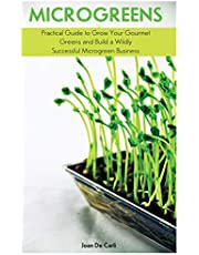 Microgreens: Practical Guide to Grow Your Gourmet Greens and Build a Wildly Successful Microgreen Business