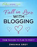Fall in Love with Blogging: From Passion to Plan to Profit (Empowerpreneur Books Book 2)