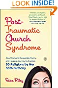 #9: Post-Traumatic Church Syndrome: One Woman's Desperate, Funny, and Healing Journey to Explore 30 Religions by Her 30th Birthday