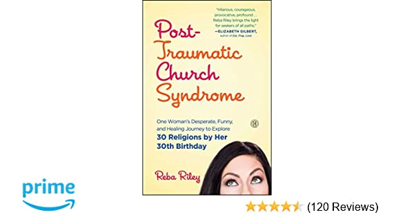 ef376253 Amazon.com: Post-Traumatic Church Syndrome: One Woman's Desperate, Funny,  and Healing Journey to Explore 30 Religions by Her 30th Birthday  (9781501125676): ...