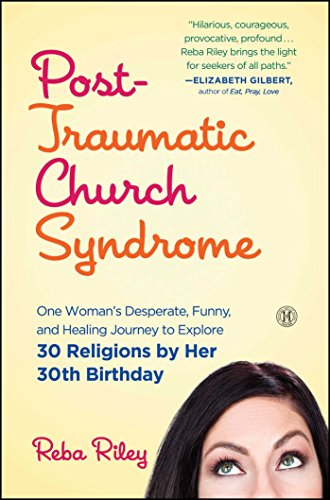Post-Traumatic Church Syndrome: One Woman's Desperate, Funny, and Healing Journey to Explore 30 Religions by Her 30th Birthday by Simon & Schuster