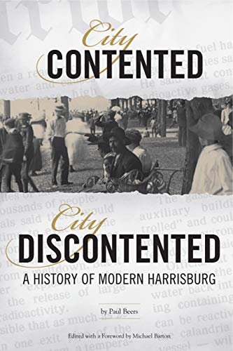 City Contented, City Discontented: A History of Modern Harrisburg (Harrisburg History and Culture)