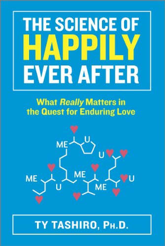 The Science of Happily Ever After: What Really Matters in the Quest for Enduring Love