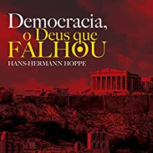 Democracia. O Deus que Falhou [Democracy: The God That Failed] Audiobook by Hans-Hermann Hoppe Narrated by Ezequias Lima