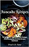 Avocado Recipes: 101 Delicious, Nutritious, Low Budget, Mouthwatering...