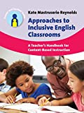 Approaches to Inclusive English Classrooms : A Teacher's Handbook for Content-Based Instruction, Mastruserio Reynolds, Kate, 1783093331