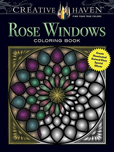 Religious Stained Glass Patterns - Creative Haven Rose Windows Coloring Book: Create Illuminated Stained Glass Special Effects (Creative Haven Coloring Books)