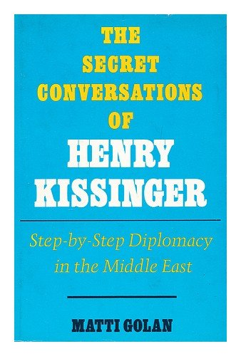 Secret Conversations of Henry Kissinger: Step-by-step Diplomacy in the Middle East
