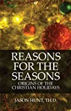 img - for Reasons for the Seasons: Origins of the Christian Holidays book / textbook / text book