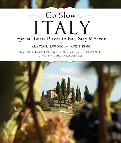 Go Slow Italy: Special Local Places to Eat, Stay and Savor (Best Places To Eat In Rome Italy)