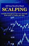 All You Need to Start Scalping: Simple Enough to Get You Started with Only 4 Trades per Day