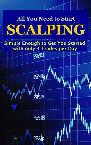 Download All You Need to Start Scalping: Simple Enough to Get You Started with Only 4 Trades per Day Pdf