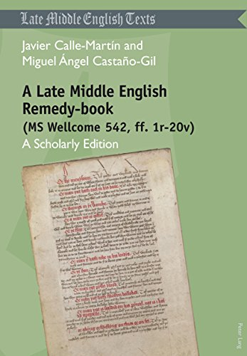 A Late Middle English Remedy-book (MS Wellcome 542, ff. 1r-20v): A Scholarly Edition (Middle and...