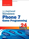 Sams Teach Yourself Windows Phone 7 Game Programming in 24 Hours, Jonathan Harbour, 0672335549