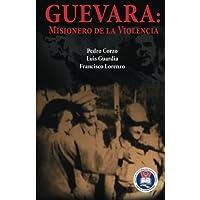Guevara: Misionero de la violencia (Spanish Edition)