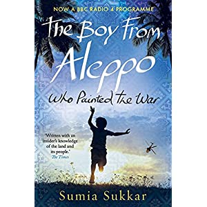The Boy from Aleppo Who Painted the War by Sumia Sukkar (30-Oct-2014) Paperback