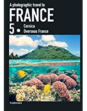A photographic travel to France : FRANCE 5 (Corsica - Overseas France) (Explorama)