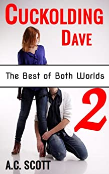 Cuckolding Dave: Part 2: The Best of Both Worlds by [Scott, A.C.]