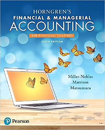 Horngren's Financial & Managerial Accounting, The Financial Chapters by Miller-Nobles/Mattison/Matsumura